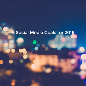 6 social media goals for 2016